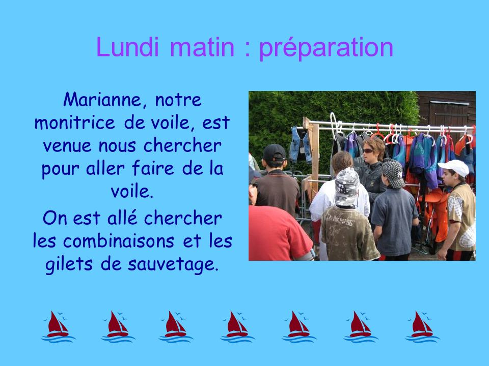 Lundi matin : préparation Marianne, notre monitrice de voile, est venue nous chercher pour aller faire de la voile.