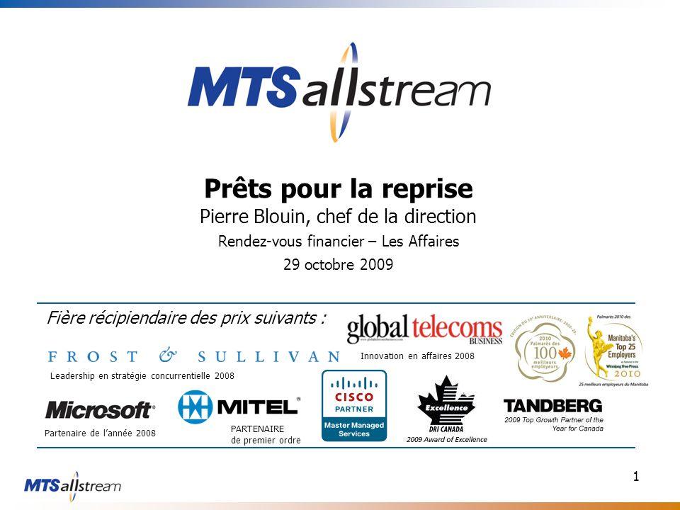 1 Prêts pour la reprise Pierre Blouin, chef de la direction Rendez-vous financier – Les Affaires 29 octobre 2009 Fière récipiendaire des prix suivants