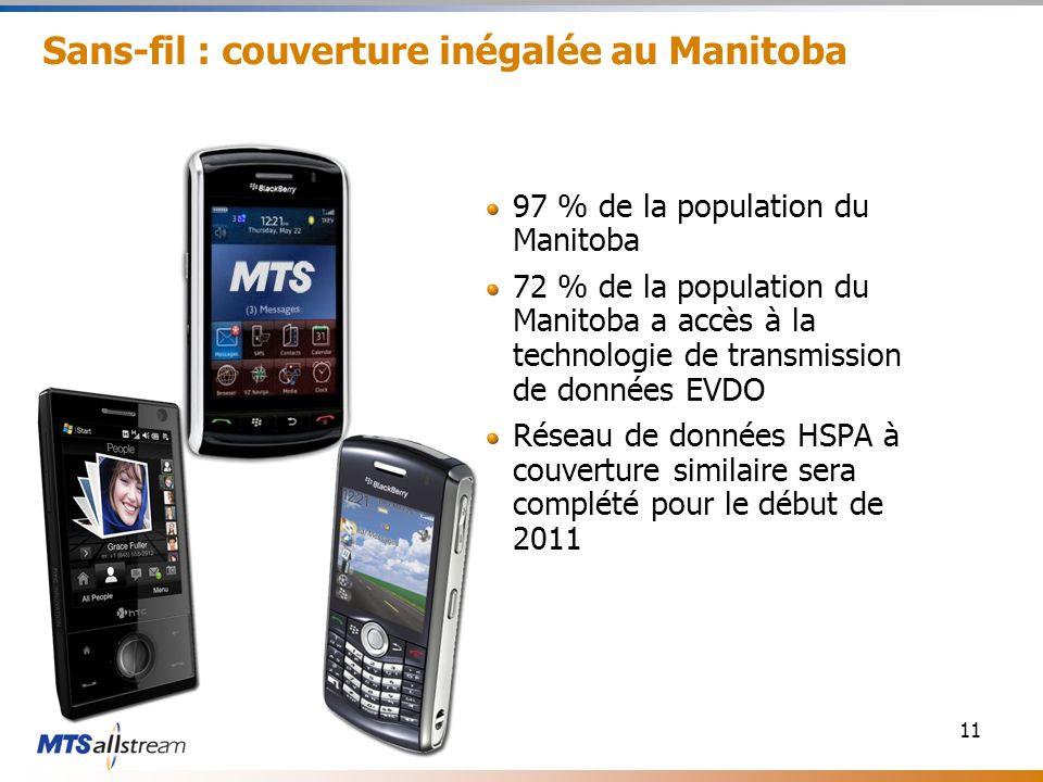 11 Sans-fil : couverture inégalée au Manitoba 97 % de la population du Manitoba 72 % de la population du Manitoba a accès à la technologie de transmission de données EVDO Réseau de données HSPA à couverture similaire sera complété pour le début de 2011