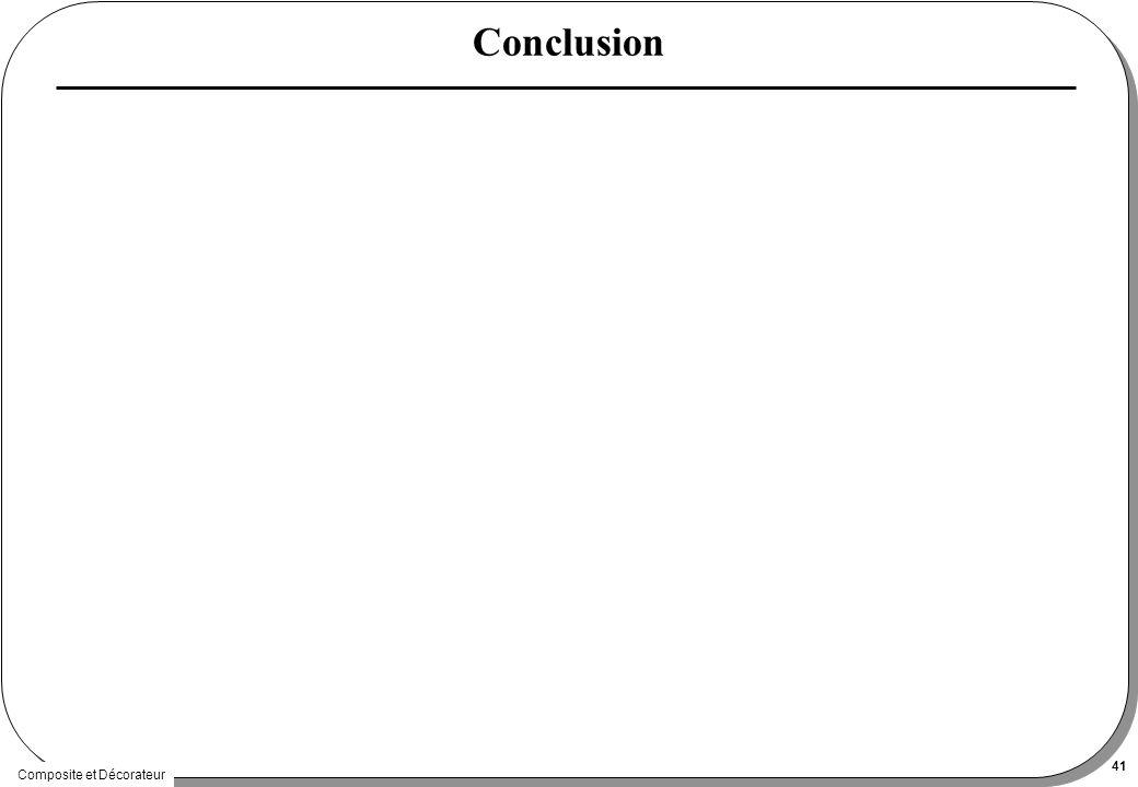 Composite et Décorateur 41 Conclusion