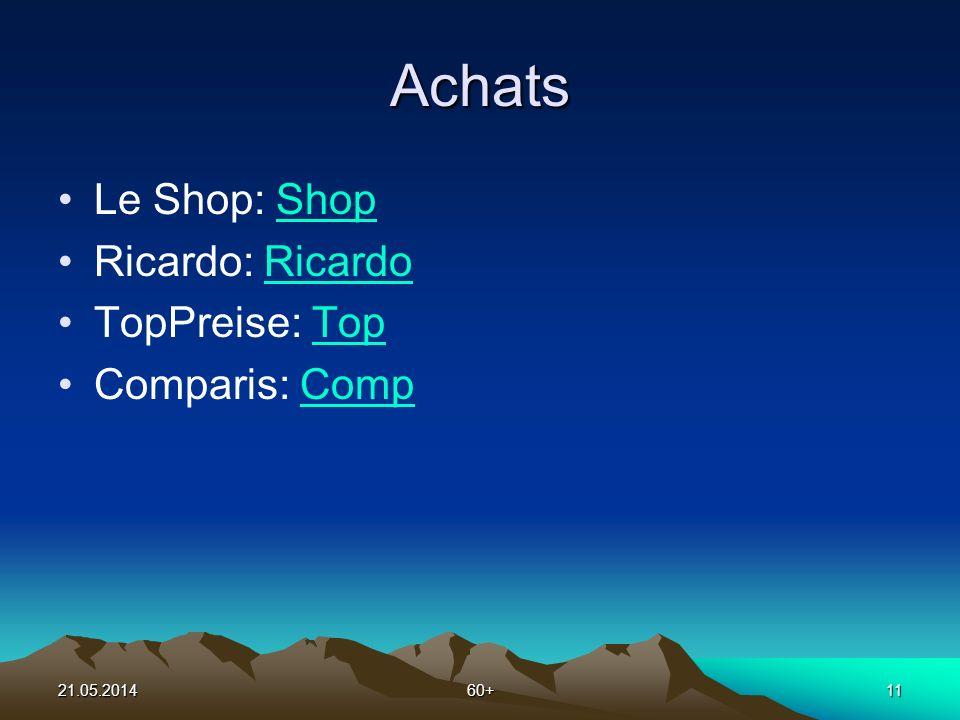 21.05.201460+11 Achats Le Shop: ShopShop Ricardo: RicardoRicardo TopPreise: TopTop Comparis: CompComp