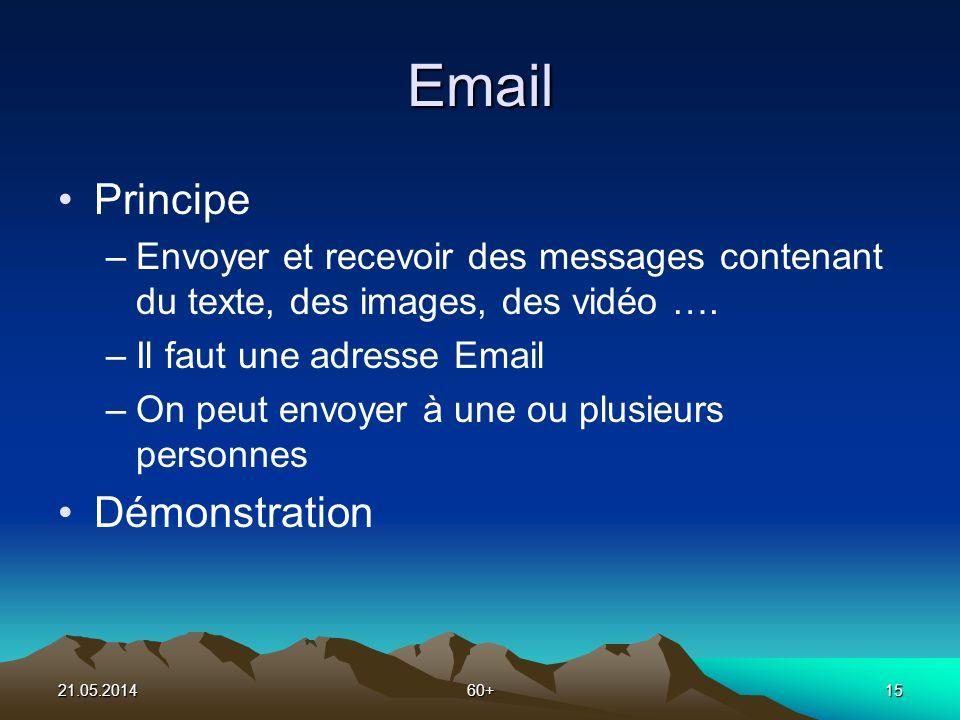 21.05.201460+15 Email Principe –Envoyer et recevoir des messages contenant du texte, des images, des vidéo ….