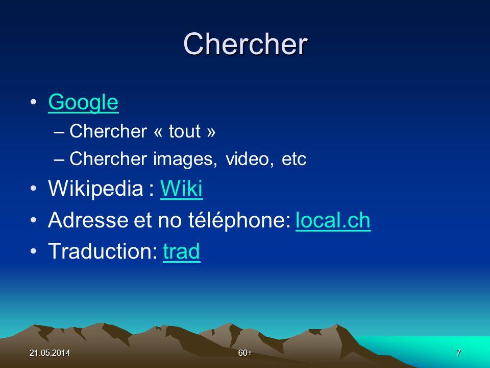 21.05.201460+7 Chercher Google –Chercher « tout » –Chercher images, video, etc Wikipedia : WikiWiki Adresse et no téléphone: local.chlocal.ch Traduction: tradtrad