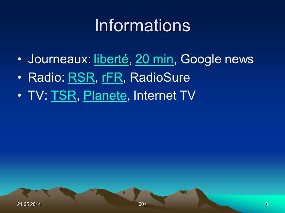21.05.201460+8 Informations Journeaux: liberté, 20 min, Google newsliberté20 min Radio: RSR, rFR, RadioSureRSRrFR TV: TSR, Planete, Internet TVTSRPlanete