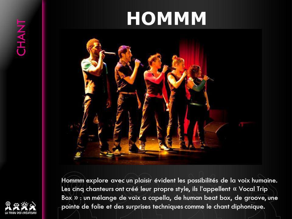 HOMMM La musique du groupe est riche de nombreuses influences : jazz, pop, trip hop, électro… mais Hommm en live cest aussi un vrai show : ils chantent, dansent, jouent avec les harmonies, les rythmes, les effets sonores et avec le public !