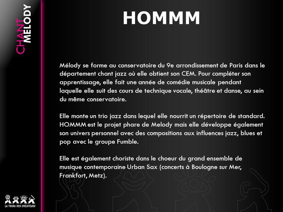 HOMMM MELODY Mélody se forme au conservatoire du 9e arrondissement de Paris dans le département chant jazz où elle obtient son CEM. Pour compléter son