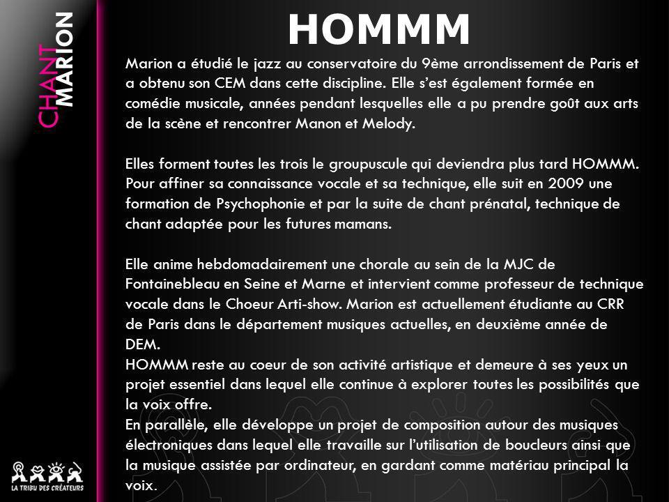 HOMMM Marion a étudié le jazz au conservatoire du 9ème arrondissement de Paris et a obtenu son CEM dans cette discipline. Elle sest également formée e