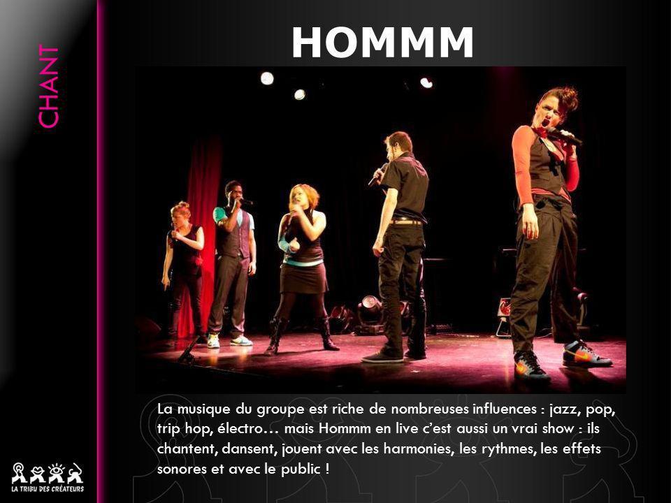 HOMMM La musique du groupe est riche de nombreuses influences : jazz, pop, trip hop, électro… mais Hommm en live cest aussi un vrai show : ils chanten