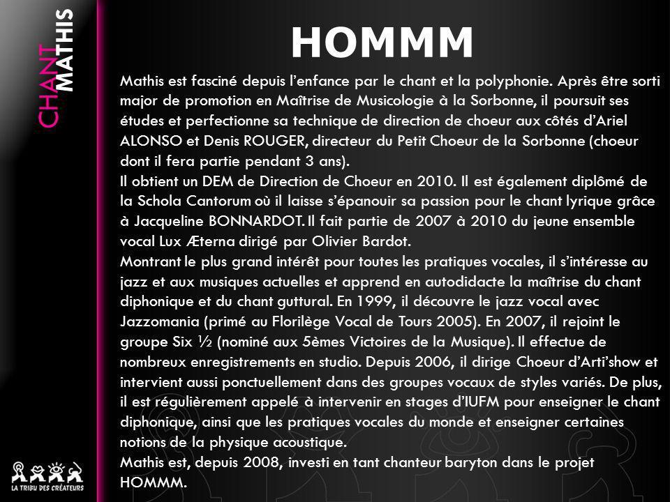 HOMMM Mathis est fasciné depuis lenfance par le chant et la polyphonie. Après être sorti major de promotion en Maîtrise de Musicologie à la Sorbonne,