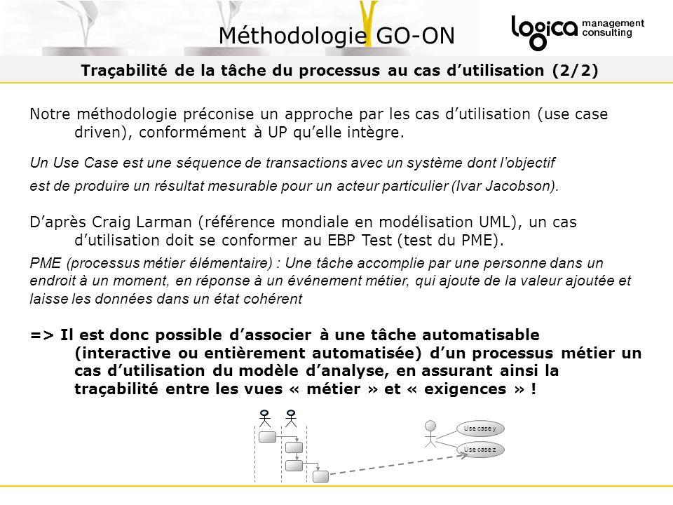 Traçabilité de la tâche du processus au cas dutilisation (2/2) Méthodologie GO-ON Notre méthodologie préconise un approche par les cas dutilisation (use case driven), conformément à UP quelle intègre.