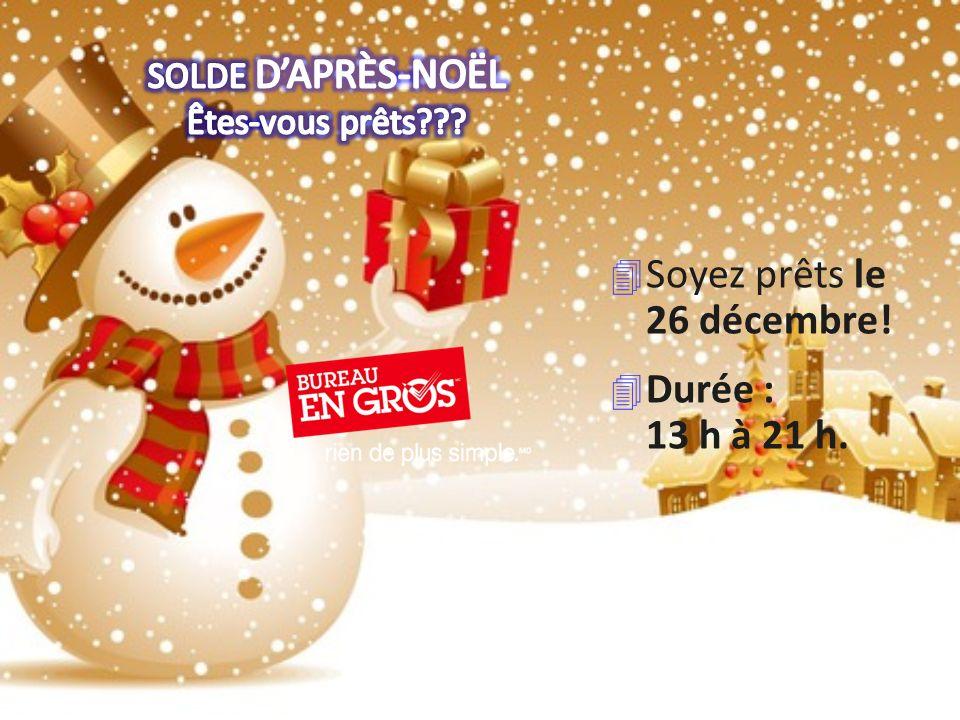 4 Soyez prêts le 26 décembre! 4 Durée : 13 h à 21 h.