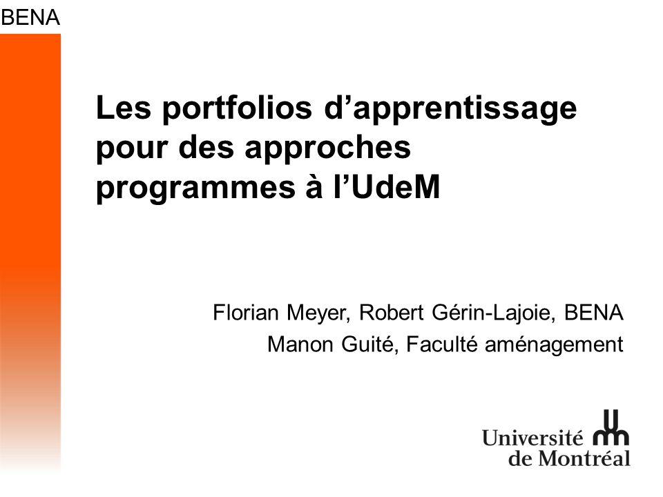 Les portfolios dapprentissage pour des approches programmes à lUdeM Florian Meyer, Robert Gérin-Lajoie, BENA Manon Guité, Faculté aménagement