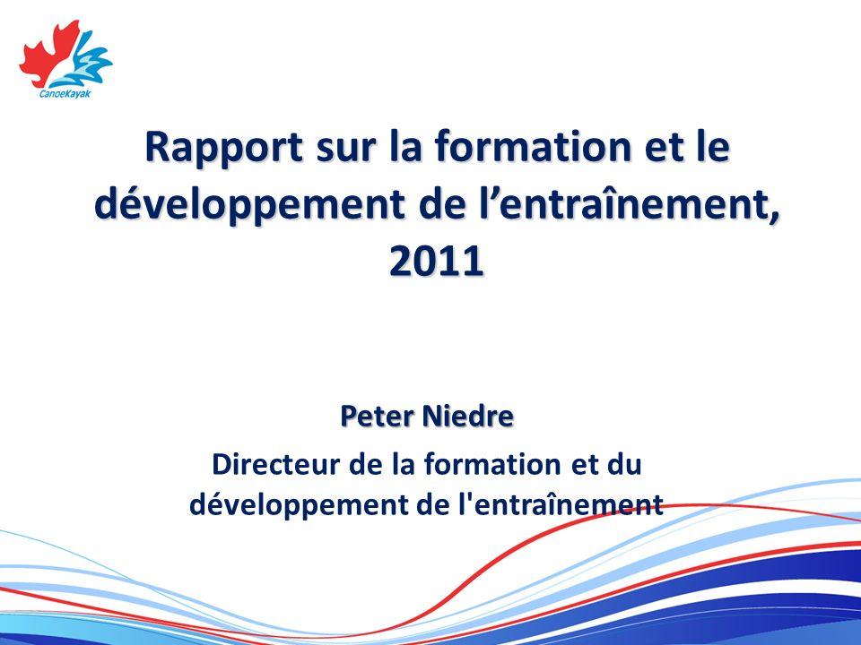 Rapport sur la formation et le développement de lentraînement, 2011 Peter Niedre Directeur de la formation et du développement de l entraînement