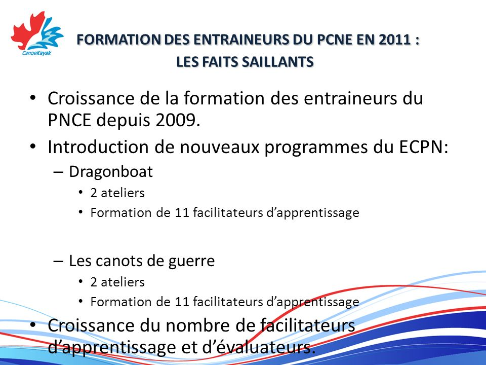 FORMATION DES ENTRAINEURS DU PCNE EN 2011 : LES FAITS SAILLANTS FORMATION DES ENTRAINEURS DU PCNE EN 2011 : LES FAITS SAILLANTS Croissance de la formation des entraineurs du PNCE depuis 2009.