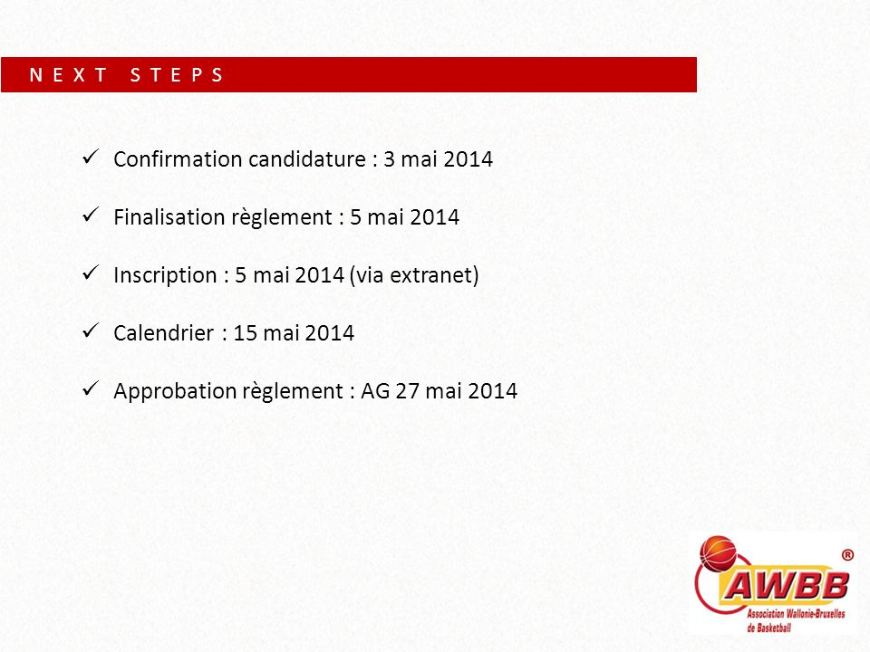 N E X T S T E P S Confirmation candidature : 3 mai 2014 Finalisation règlement : 5 mai 2014 Inscription : 5 mai 2014 (via extranet) Calendrier : 15 ma
