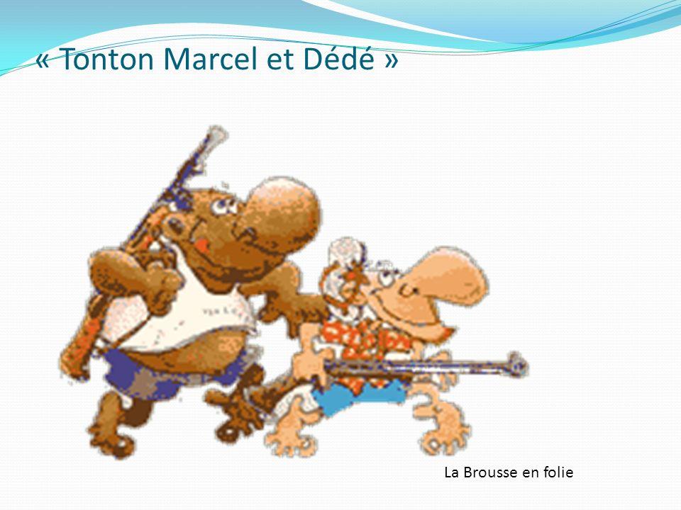 « Tonton Marcel et Dédé » La Brousse en folie
