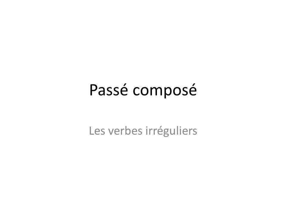 Passé composé Les verbes irréguliers