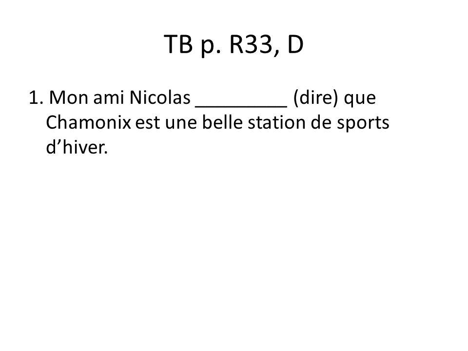 TB p. R33, D 1. Mon ami Nicolas _________ (dire) que Chamonix est une belle station de sports dhiver.