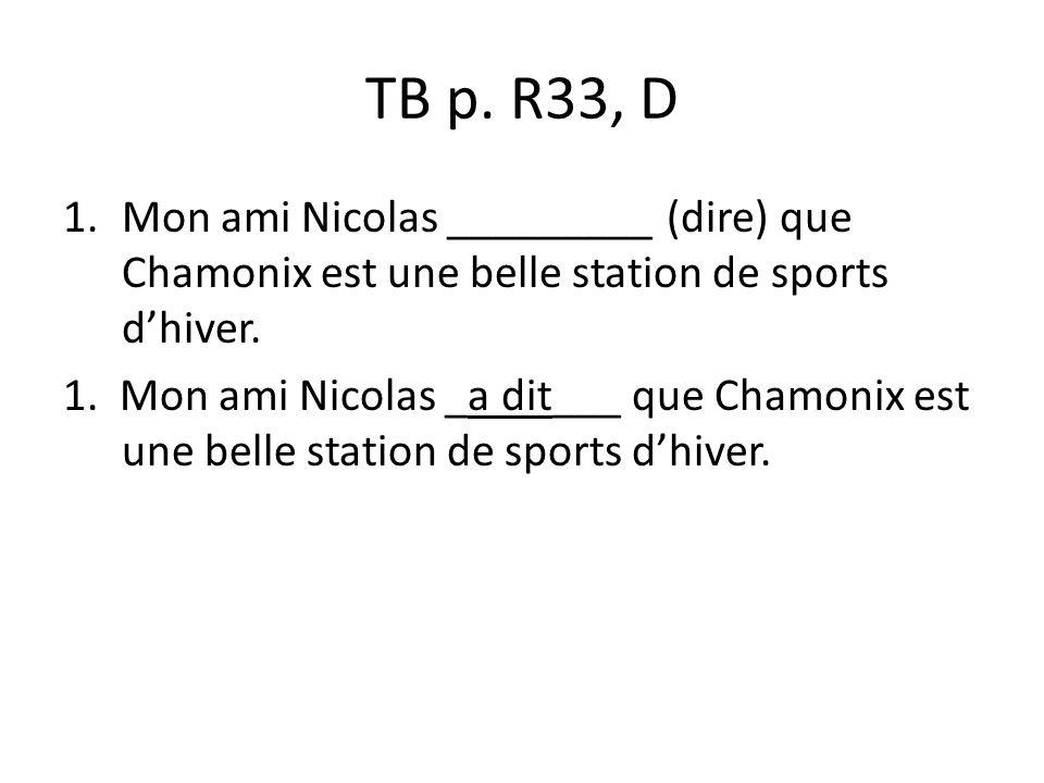 TB p. R33, D 1.Mon ami Nicolas _________ (dire) que Chamonix est une belle station de sports dhiver. 1. Mon ami Nicolas _a dit___ que Chamonix est une