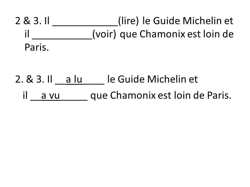 2. & 3. Il __a lu____ le Guide Michelin et il __a vu_____ que Chamonix est loin de Paris.