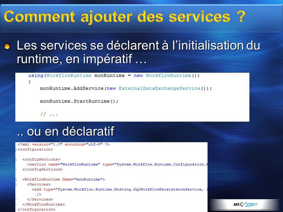 Les services se déclarent à linitialisation du runtime, en impératif ….. ou en déclaratif
