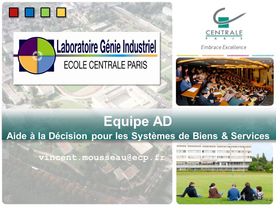 Equipe AD Aide à la Décision pour les Systèmes de Biens & Services vincent.mousseau@ecp.fr