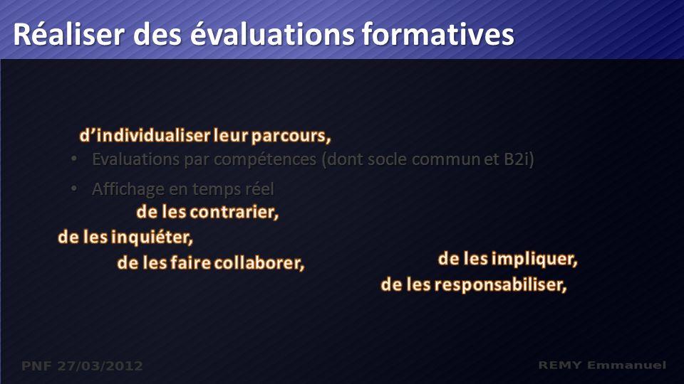 Evaluations par compétences (dont socle commun et B2i) Evaluations par compétences (dont socle commun et B2i) Affichage en temps réel Affichage en temps réel Réaliser des évaluations formatives