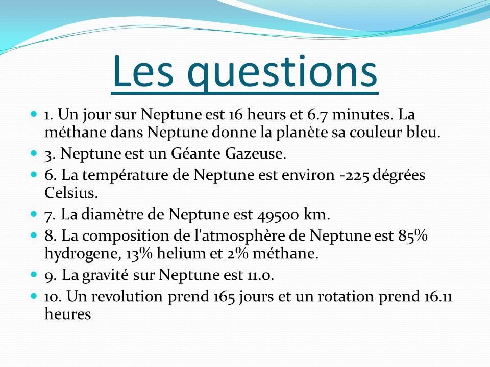 Les questions 1.Un jour sur Neptune est 16 heurs et 6.7 minutes.