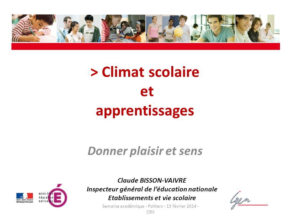 > Climat scolaire et apprentissages Semaine académique - Poitiers - 13 février 2014 - CBV Donner plaisir et sens Claude BISSON-VAIVRE Inspecteur génér
