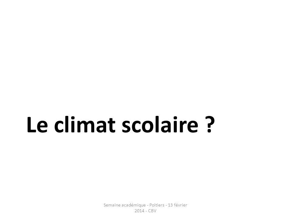 Le climat scolaire ? Semaine académique - Poitiers - 13 février 2014 - CBV