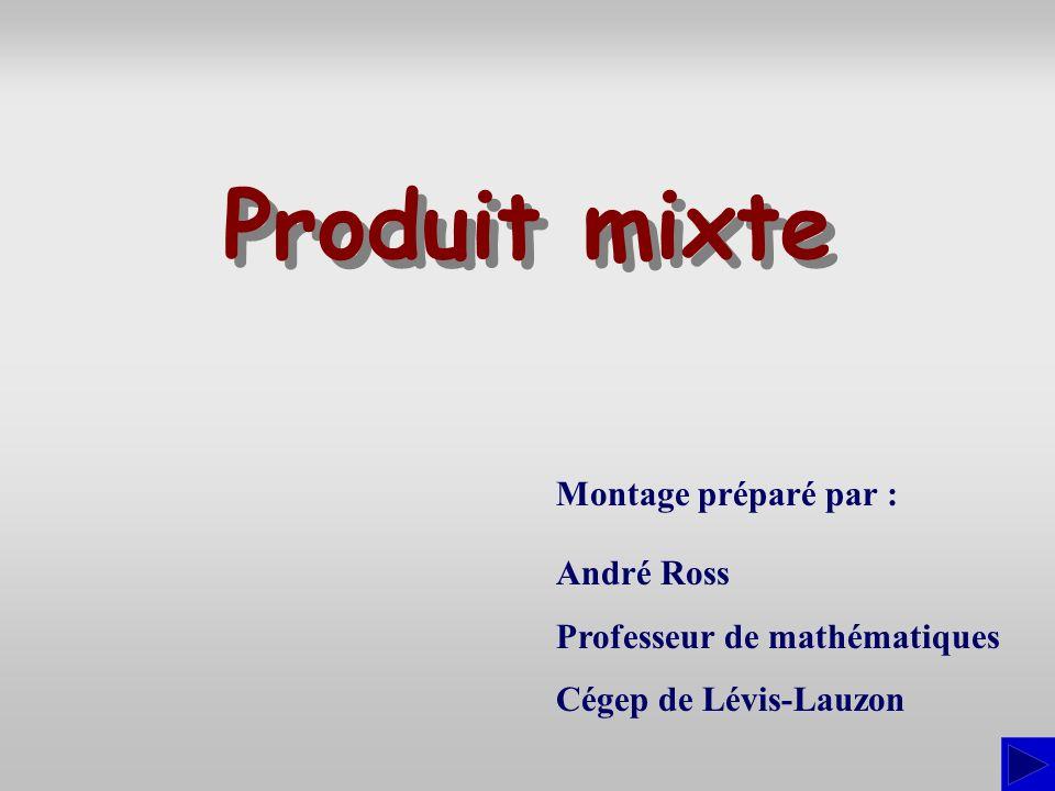Montage préparé par : André Ross Professeur de mathématiques Cégep de Lévis-Lauzon Produit mixte Produit mixte