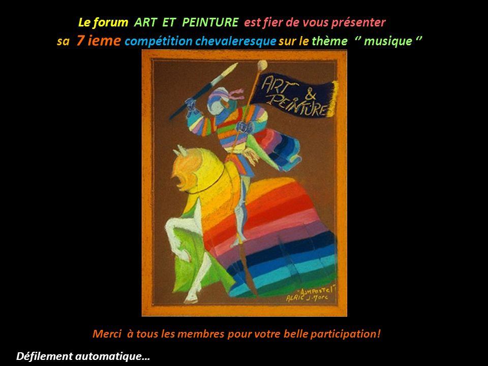 Le forum ART ET PEINTURE est fier de vous présenter sa 7 ieme compétition chevaleresque sur le thème musique Merci à tous les membres pour votre belle participation.