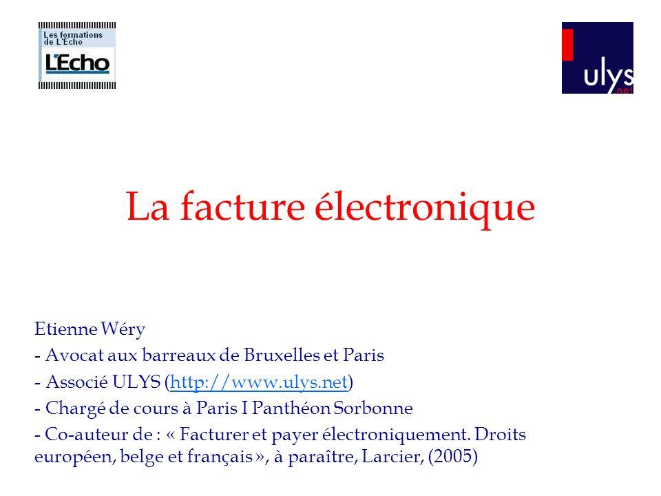 La facture électronique Etienne Wéry - Avocat aux barreaux de Bruxelles et Paris - Associé ULYS (http://www.ulys.net)http://www.ulys.net - Chargé de c