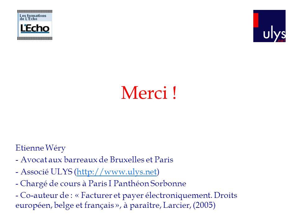 Merci ! Etienne Wéry - Avocat aux barreaux de Bruxelles et Paris - Associé ULYS (http://www.ulys.net)http://www.ulys.net - Chargé de cours à Paris I P