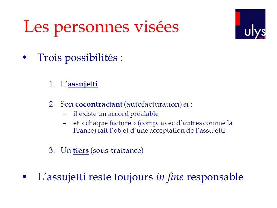Les personnes visées Trois possibilités : 1.L assujetti 2.Son cocontractant (autofacturation) si : –il existe un accord préalable –et « chaque facture