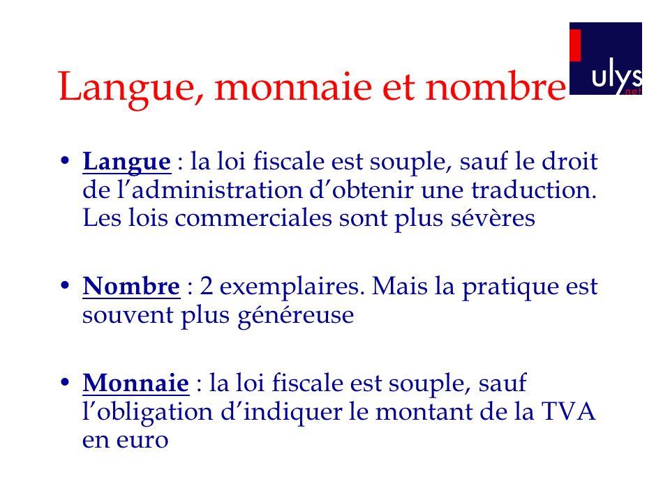 Langue, monnaie et nombre Langue : la loi fiscale est souple, sauf le droit de ladministration dobtenir une traduction. Les lois commerciales sont plu