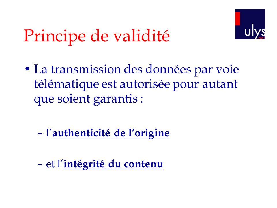 Principe de validité La transmission des données par voie télématique est autorisée pour autant que soient garantis : –l authenticité de lorigine –et