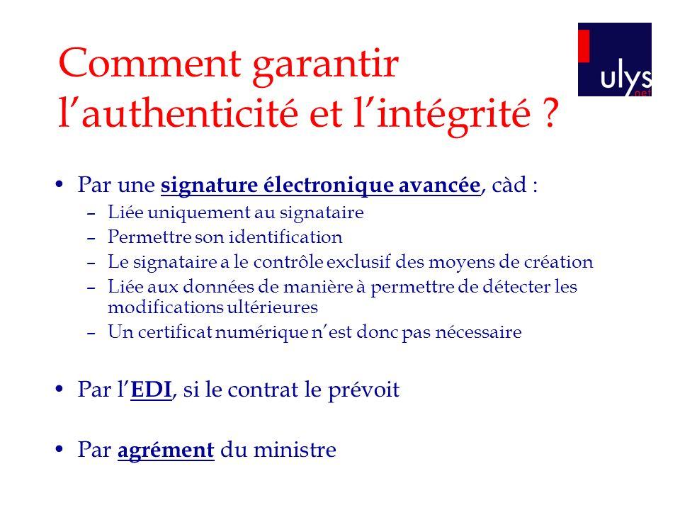 Comment garantir lauthenticité et lintégrité ? Par une signature électronique avancée, càd : –Liée uniquement au signataire –Permettre son identificat