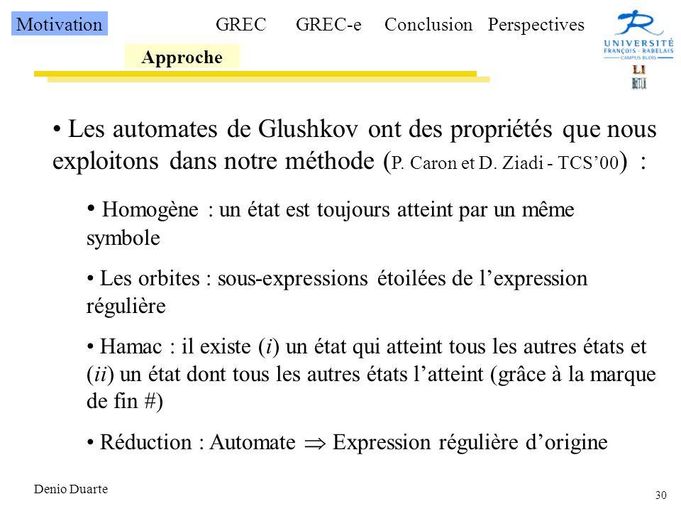 30 Denio Duarte Les automates de Glushkov ont des propriétés que nous exploitons dans notre méthode ( P.