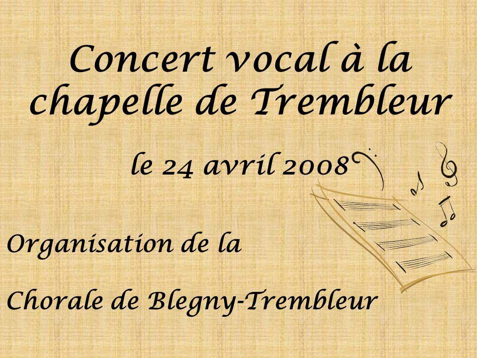 Concert vocal à la chapelle de Trembleur le 24 avril 2008 Organisation de la Chorale de Blegny-Trembleur