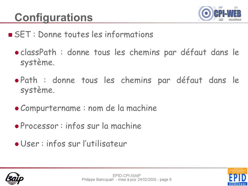 EPID-CPI-ISAIP Philippe Bancquart - mise à jour 24/02/2005 - page 6 Configurations SET : Donne toutes les informations classPath : donne tous les chemins par défaut dans le système.