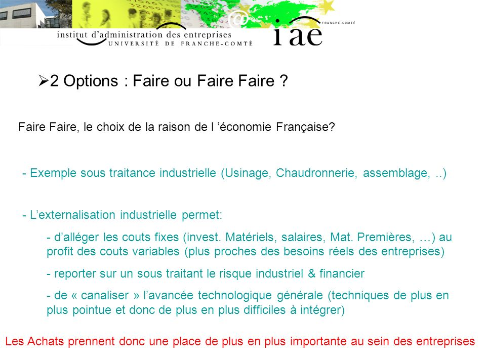 2 Options : Faire ou Faire Faire ? Faire Faire, le choix de la raison de l économie Française? - Exemple sous traitance industrielle (Usinage, Chaudro