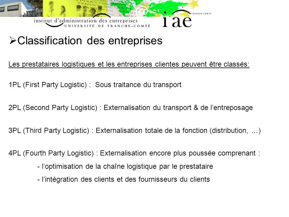 Classification des entreprises Les prestataires logistiques et les entreprises clientes peuvent être classés: 1PL (First Party Logistic) : Sous traita