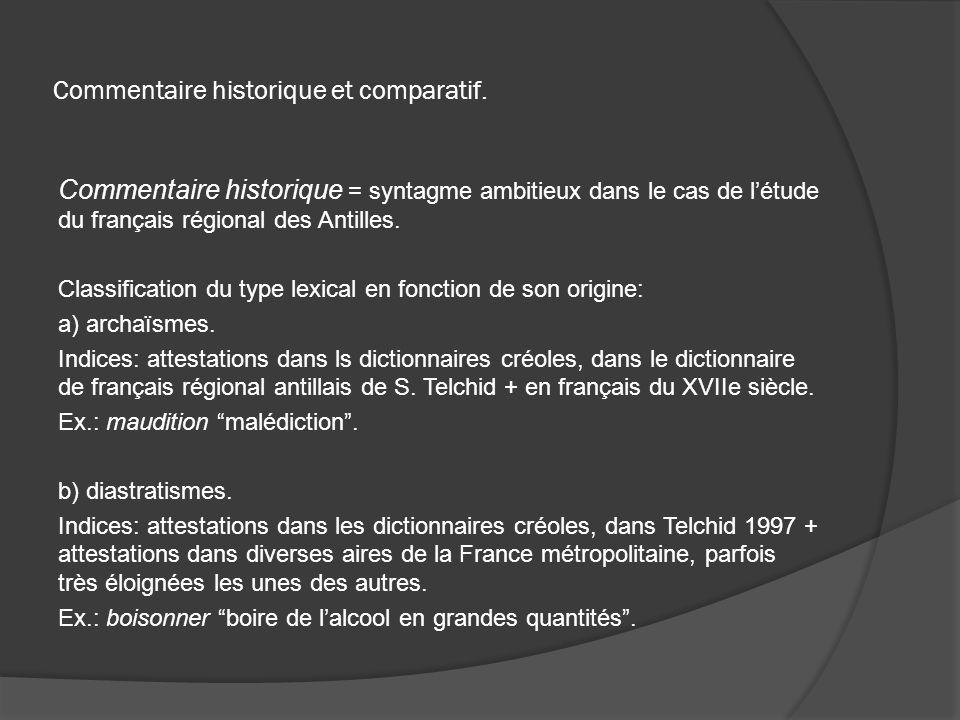 Commentaire historique et comparatif. Commentaire historique = syntagme ambitieux dans le cas de létude du français régional des Antilles. Classificat