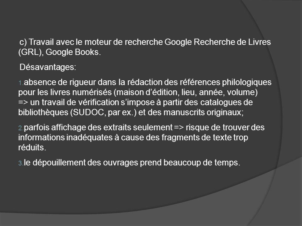 c) Travail avec le moteur de recherche Google Recherche de Livres (GRL), Google Books. Désavantages: 1. absence de rigueur dans la rédaction des référ