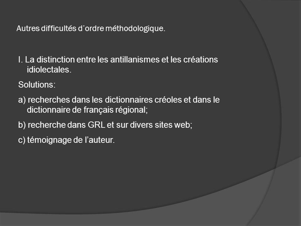 Autres difficultés dordre méthodologique. I. La distinction entre les antillanismes et les créations idiolectales. Solutions: a) recherches dans les d