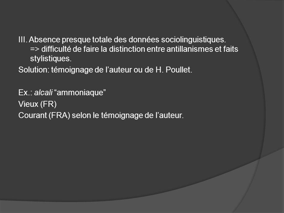 III. Absence presque totale des données sociolinguistiques. => difficulté de faire la distinction entre antillanismes et faits stylistiques. Solution: