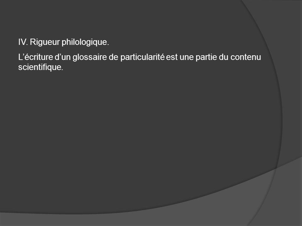IV. Rigueur philologique. Lécriture dun glossaire de particularité est une partie du contenu scientifique.