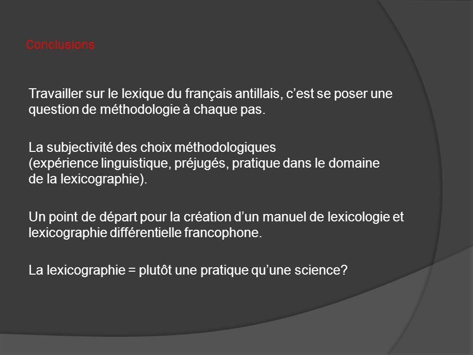 Conclusions Travailler sur le lexique du français antillais, cest se poser une question de méthodologie à chaque pas. La subjectivité des choix méthod
