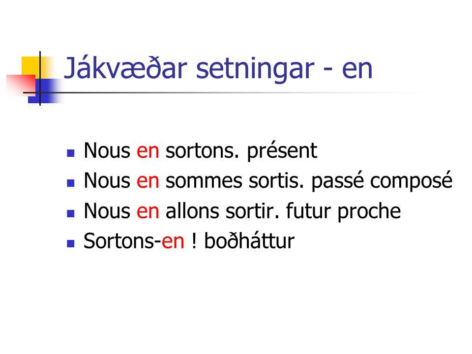 Neikvæðar setningar - en Nous nen sortons pas.présent Nous nen sommes pas sortis.